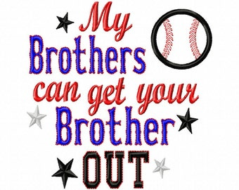 My Brothers can get your Brother OUT- baseball applique - Machine Embroidery Design - 6 Sizes