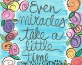 Even miracles take a little time... Art Print in three sizes