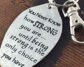 Strength and Encouragement Keychain, Inspirational Gift, You never know how STRONG you are... until being strong is the only choice you have