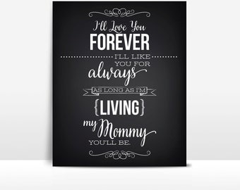 Love You Forever Like You For Always My Mommy You'll Be - Digital Download 8x10 Typography Print, Mom Gift