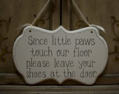 """Hand Painted Cottage Chic Sign, """"Since little paws touch our floor please leave your shoes at the door."""" / Please remove your shoes Sign"""
