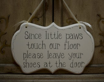 "Hand Painted Cottage Chic Sign, ""Since little paws touch our floor please leave your shoes at the door."" / Please remove your shoes Sign"