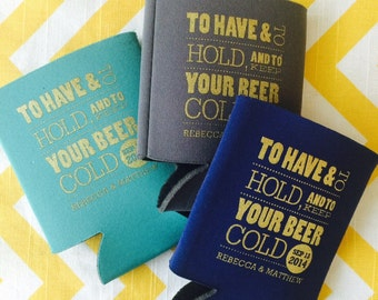 Wedding Can coolers, To Have and To Hold and Keep Your Beer Cold, custom beer wedding holder, can wedding favors (125 qty)