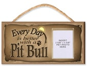 "Every Day is Better With a Pit Bull 10"" x 5"" Wooden Sign Featuring Clear Photo Pocket for your Dogs Photo"