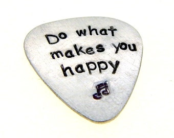 Hand Stamped Aluminum Guitar Pick -Do What Makes You Happy - Personalized Great Gift!