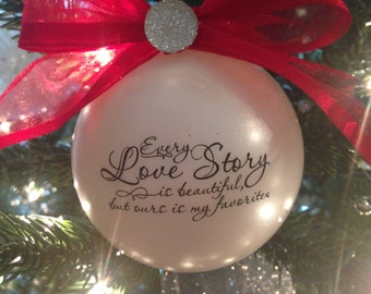 Every love story is beautiful but ours is my favorite.......Ornament