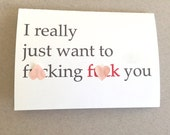 """Sexual Greeting Card, Fun Card, Card for Lover - """"I Really Just Want to F You"""""""