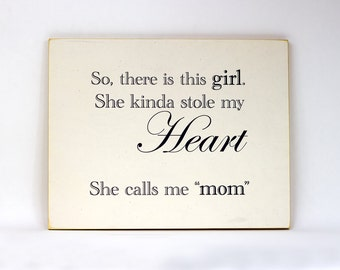 So, there is this girl. She kinda stole my heart. She calls me mom. Wood and paper handmade sign.