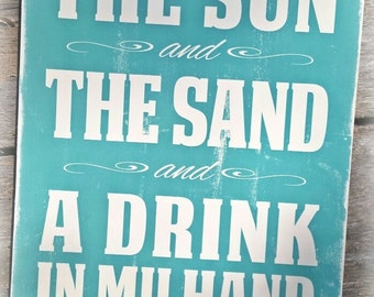 """Welcome summer  """"The SUN and The SAND and a DRINK in my hand""""  subway art distressed wooden typographic wall art"""