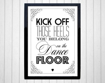 Kick off those heels you belong on the dance floor - A4 wedding / special occasion sign - vintage style