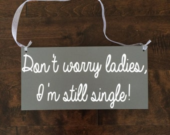 Don't Worry Ladies, I'm Still Single! Ringbearer Sign -- Wedding Sign  --  Here Comes the Bride Sign Wedding Signs  -- Photo Prop