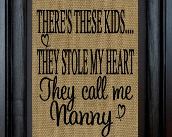 Nanny Gift-Grandma Gift-Mimi Gift-There's these kids. that stole my heart They call me-burlap Print~Can also customize to say Mimi,Gigi,Gaga