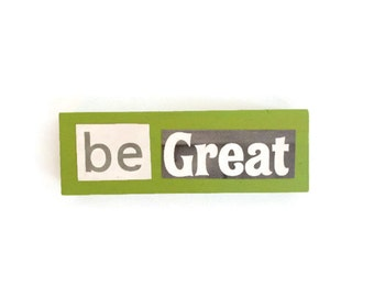 BE GREAT | Fridge Magnet | GREEN | Motivational | Home Decor | Office magnet | Recycled Gift |  For Him | For Her |