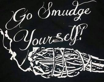 """The Original """"Go Smudge Yourself"""" T-Shirt!"""