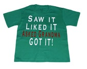 Saw It Liked it Asked Grandma Got it, Green shirt! Choose your size