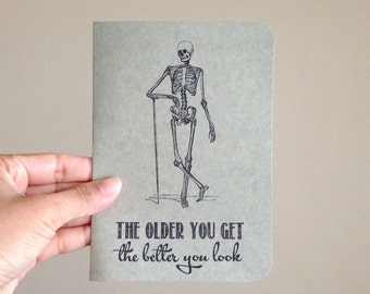 Birthday Card - The older you get, the better you look - 100% Recycled Post Consumer Paper, Eco friendly, Skeleton Birthday card.