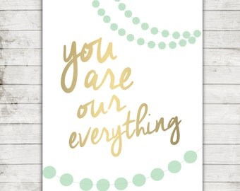 """Printable 8x10 Download """"You are our everything"""" Mint and Gold Nursery Art Print #160"""