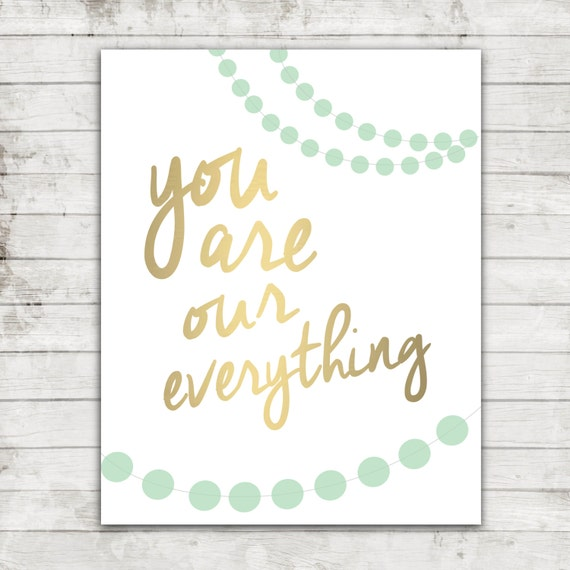 "Printable 8x10 Download ""You are our everything"" Mint and Gold Nursery Art Print #160"