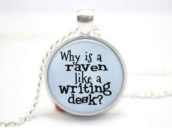 raven like a writing desk Alice's adventures in wonderland  the characters give alice many riddles and stories, including the famous 'why is a raven like a writing desk' the hatter reveals that they have tea all day because time has punished him by eternally standing still at 6 pm (tea time) alice becomes insulted and tired of being bombarded with riddles and she.