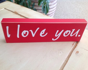 I Love You. Wood Sign. Wood Shelf Sitter. Valentines Day.