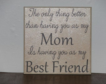 The only thing better than having you as my Mom is having you as my Best Friend, Decorative Tile, Plaque, sign, saying, quote