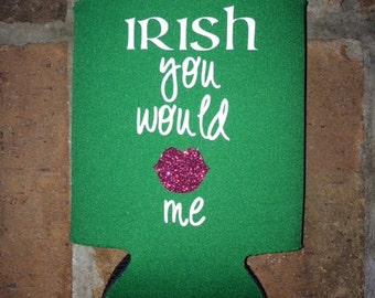 Irish you would kiss me Can Cooler
