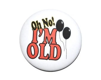 Oh No I'm Old birthday button 2 1/4 inch button