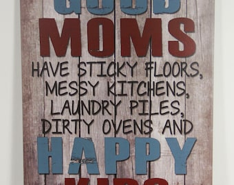 Good Moms have sticky floors messy kitchens, Laundry Piles and Happy Kids Primitive Sign Country Wood Signs Plaque Wall Hanging Gift for her
