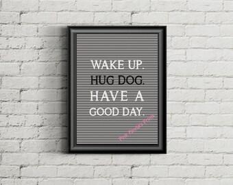 Wake up. Hug Dog. Have a good day, print, poster, chalkboard, dog lover, home decor, pets