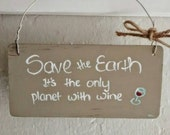 Cute Rustic Handpainted Sign - Save the Earth, It's the only planet with wine