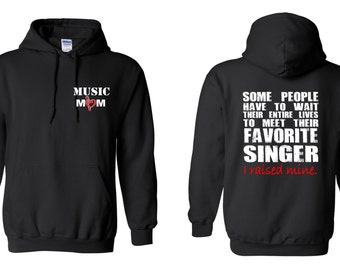 Singer Music Mom, Some People Have to Wait Their Entire Lives To Meet Their Favorite Singer, I Raised Mine Hoodie
