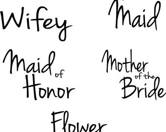 Wedding Party Iron on Transfer, Wifey, Bride, Maid of Honor, Flower Girl