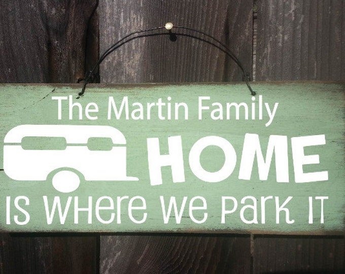 Home Is Where We Park It Sign, personalized Camper Sign, personalized Camping Sign, Camping Decor, RV Sign, RV decor, Snowbird Gift