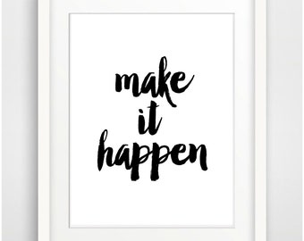 Printable Art Typographic Print Poster Black White Print 'Make it happen' inspirational print dorm art home decor wall art instant download