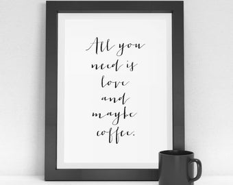 Coffee Art, Printable Quotes, All you need is love and maybe coffee, Coffee Poster, Coffee Print, Wall Art, Printable, But First Coffee Sign