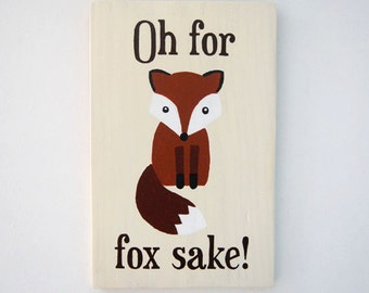 Oh For Fox Sake! - Wooden Sign