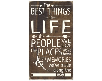 The Best Things In Life Are the People We Love, The Places We've Been and The Memories We've Made Along The Way Rustic Wood Sign  (#1451)