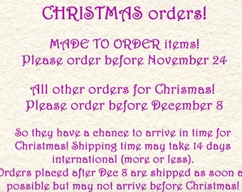 Christmas orders! MADE TO ORDER items before Nov 24, All other orders before December 8