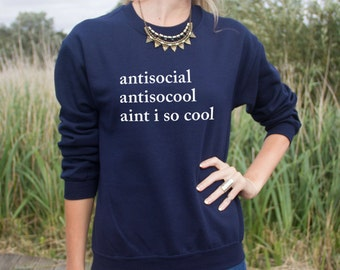 Antisocial Antisocool Aint I So Cool Jumper Sweater Funny Slogan Top
