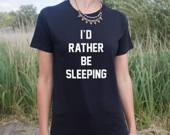I'd Rather Be Sleeping T-Shirt Fashion Funny Slogan Top