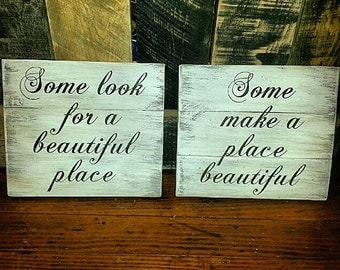 Some Look For A Beautiful Place, Some Make A Place Beautiful Hand Painted Wood Home Decor Signs