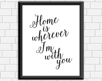 Home is Wherever I'm With You Printable Typography Art,  Black & White Art Print, Wall Decor, Wall Art 8 x 10 Instant Download Digital File
