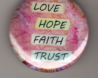 Love, Hope, Faith, Trust. 1.5 inch button pin or magnet.