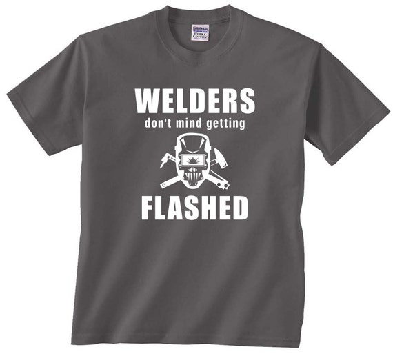 Welders don't mind getting FLASHED funny t shirt tee