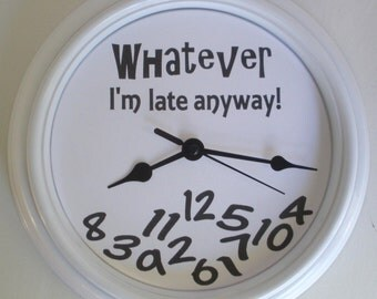 Whatever ... I'm Late Anyway Novelty Wall Clock
