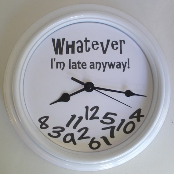 Whatever I M Late Anyway Novelty Wall Clock