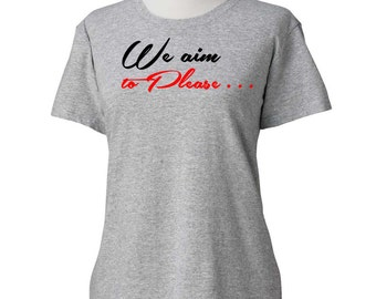 We Aim To Please T-Shirt FIFTY SHADES of Grey- ladies Tshirt womens sizes S-3Xl -50-01