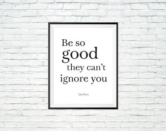 Typographic Print Be So Good They Can't Ignore You Inspirational Quote Steve Martin