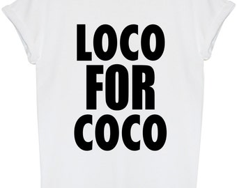 Loco For Coco White T-Shirt S M L XL xxl Mens Womens Swag Dope Fresh Hipster ONLY 4.99