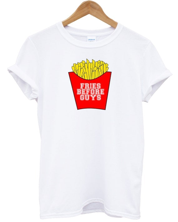 Fries before Guys Chips funny Street Fashion Tshirt Mens Womens Hipster Tumblr Swag Brand New T Shirt
